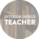 INTERIOR DESIGN TEACHER